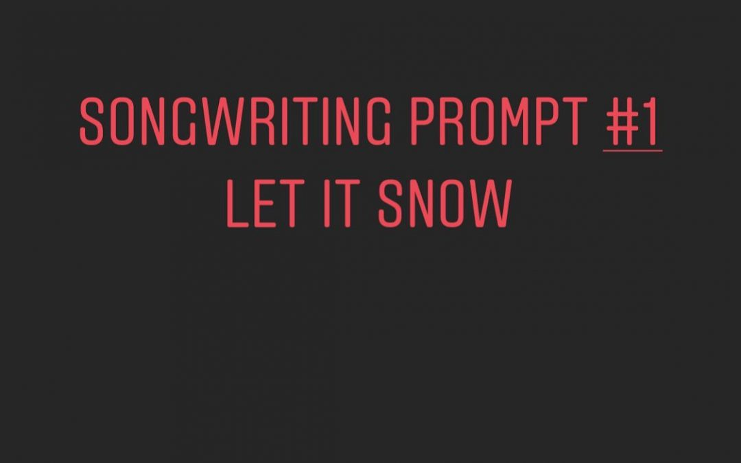 Songwriting Prompt One: Let it Snow
