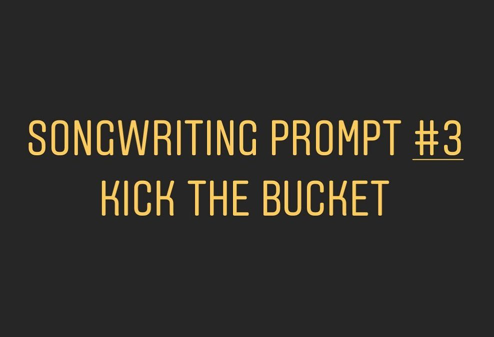 Songwriting Prompt Three: Kick the Bucket