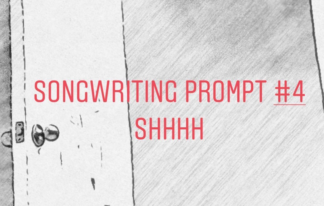 Songwriting Prompt Four: Shhh